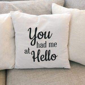 """Other - Cute Accent Pillow """"You Had Me at Hello"""""""